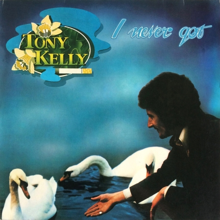 Tony Kelly – I Never Got